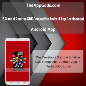2.3 and 4.2 native SDK Compatible Android App Development